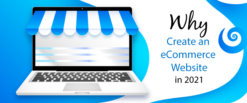 Why Create an eCommerce Website in 2021;