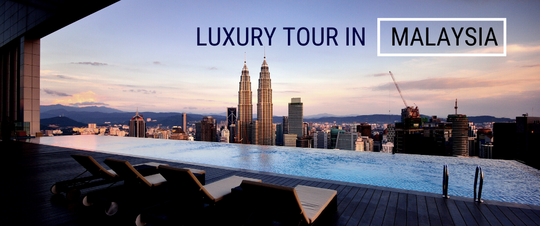 LUXURY TOUR PACKAGE MALAYSIA