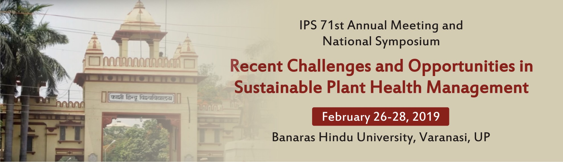 IPS 71st Annual Meeting and National Symposium at BHU, Varanasi, (UP), Feb. 26-28, 2019