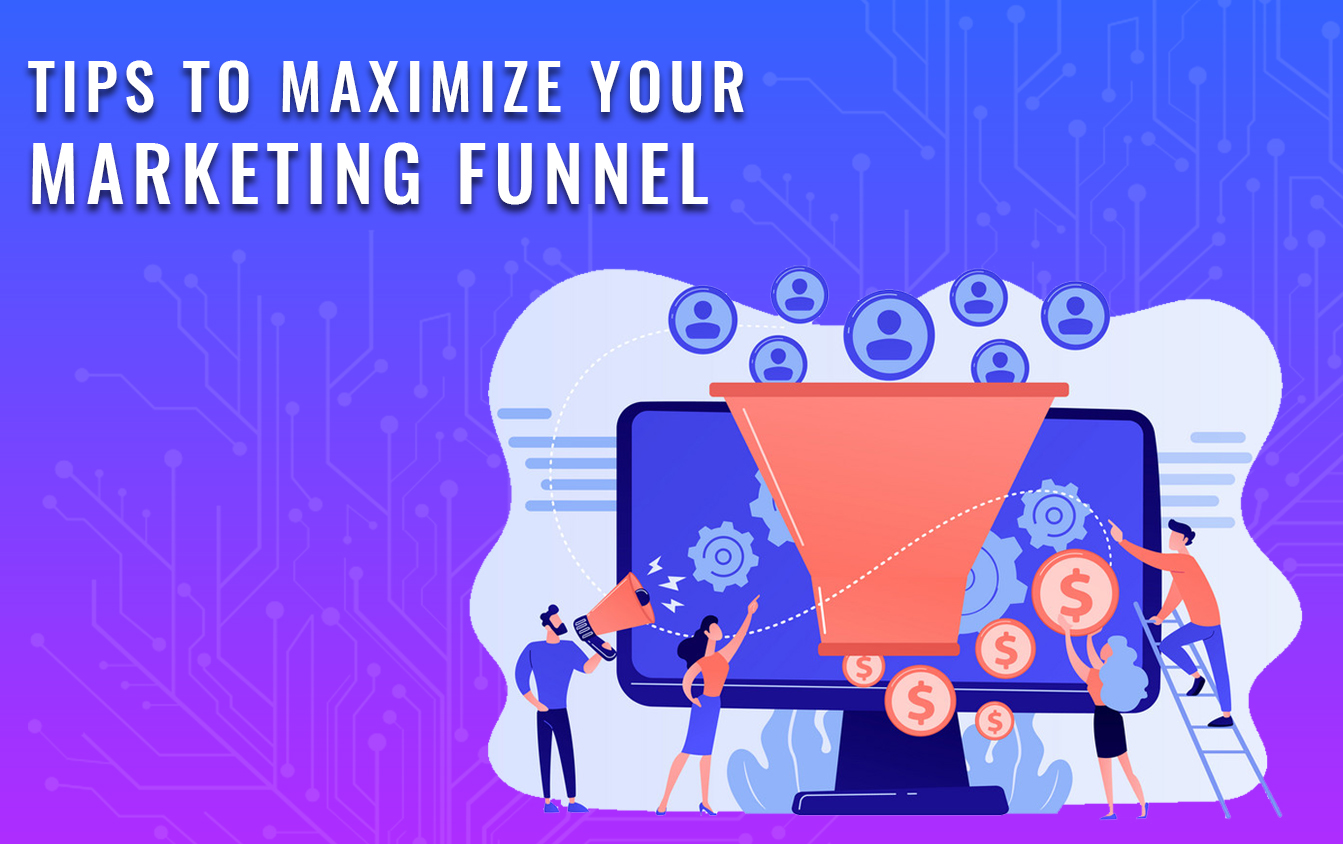 Top 10 tips to maximize your marketing funnel