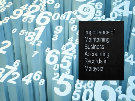 Importance of Maintaining Business Accounting Records in Malaysia