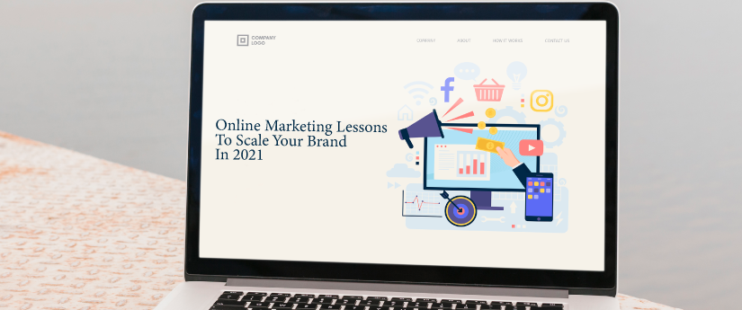 Online Marketing Lessons To Scale Your Brand In 2021;