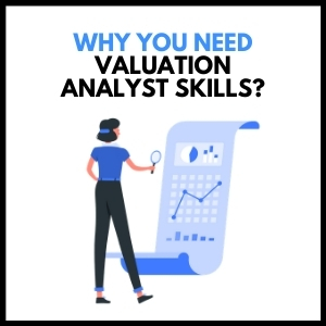 Why You Need Valuation Analyst Skills?