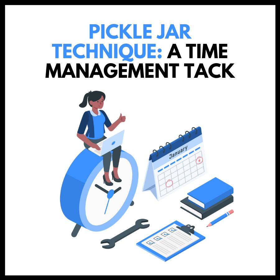 The Pickle Jar Technique: A Time Management Tack