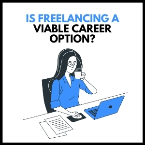Is Freelancing a Viable Career Option?