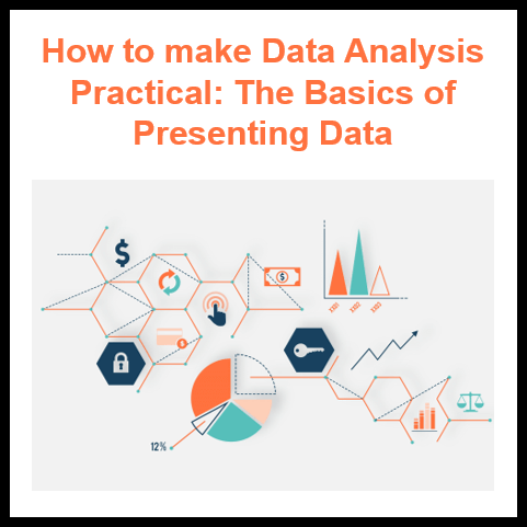 How to make Data Analysis Practical: The Basics of Presenting Data