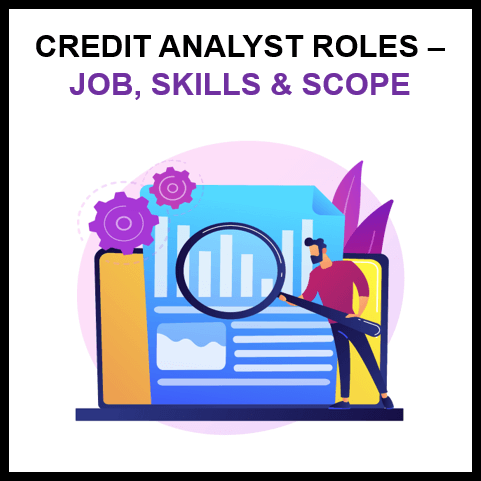 Analyzing Credit Analyst Role, Jobs, Skills and Scope