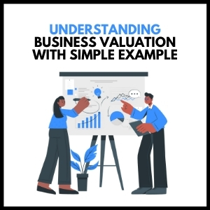Understanding Business Valuation with Simple Example