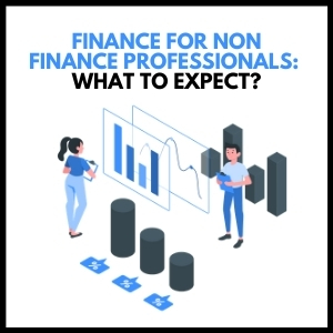 Finance For Non-Finance Professionals - What Should You Know?