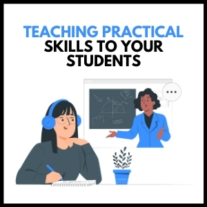 Teaching Practical Skills To Your Students