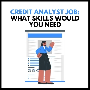 Credit Analyst Jobs - What Skills Would You Need?