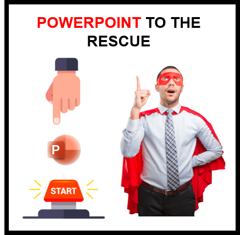 PowerPoint to The Rescue
