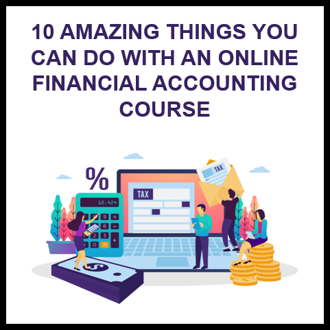 10 Amazing Things You Can Do With an Online Financial Accounting Course