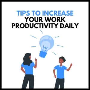Tips to Increase Your Work Productivity Daily