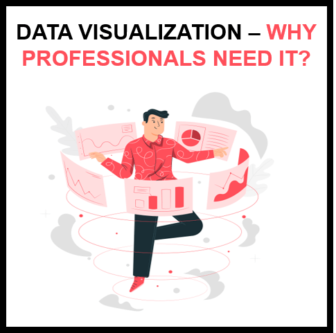 Data Visualization: What it is and why professionals need it?