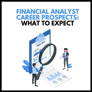 Financial Analyst Career Prospects – What to Expect?