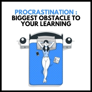 Procrastination: Biggest Obstacle to Your Learning