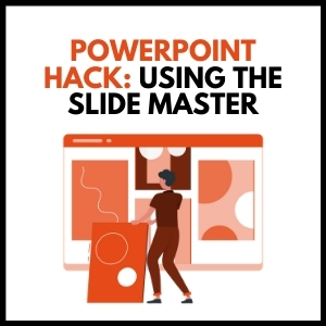 PowerPoint hack: Using the SLIDE MASTER