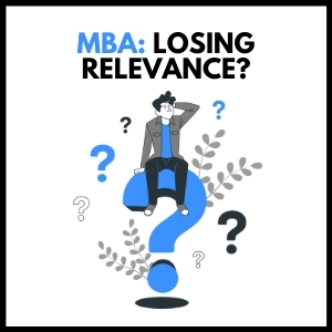 MBA: Losing relevance?