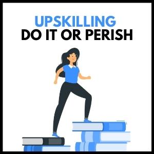 Upskilling –  Do It or Perish