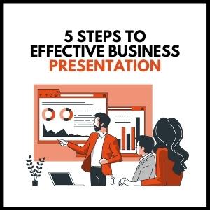 5 Steps to Effective Business Presentation