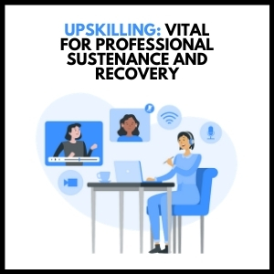 Up-Skilling: Vital for Professional Sustenance and Recovery