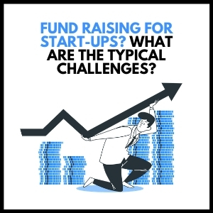 Fund Raising For Start-Ups? What Are the Typical Challenges?