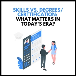 Skills vs. Degrees/Certification: What Matters In Today's Era?