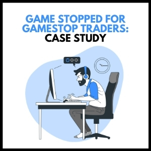 Game Stopped for GameStop Traders – Case Study