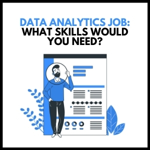 Data Analytics Jobs - What Skills Would You Need?