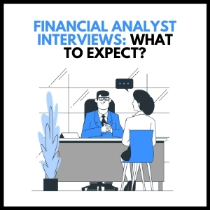 Financial Analyst Interviews - What to Expect?