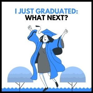 I Just Graduated: What Next?