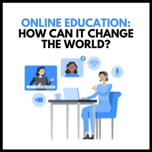 Online Education: How Can It Change the World?