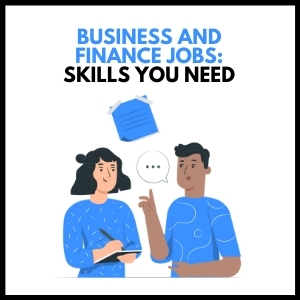 Business and Finance Jobs: Skills You Need