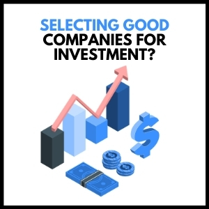 Selecting Good Companies for Investment?