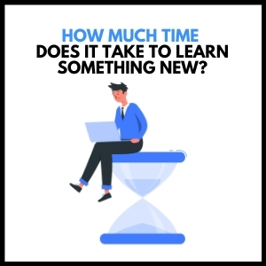 How Much Time Does It Take To Learn Something New?
