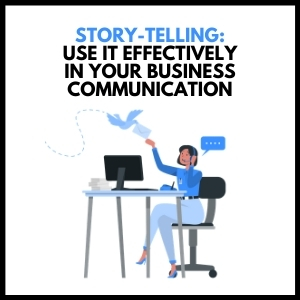 Story-Telling: Use It Effectively in Your Business Communication