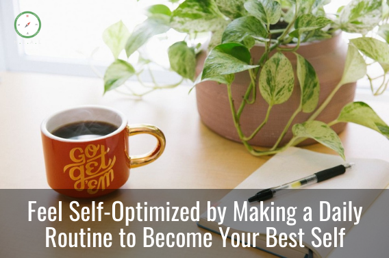 Feel Self-Optimized by Making a Daily Routine to Become Your Best Self