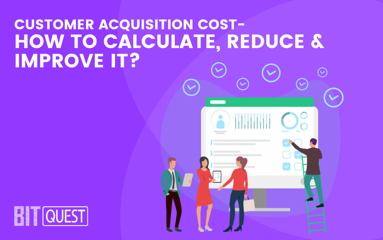 Customer Acquisition Cost- How to Calculate, Reduce & Improve It?
