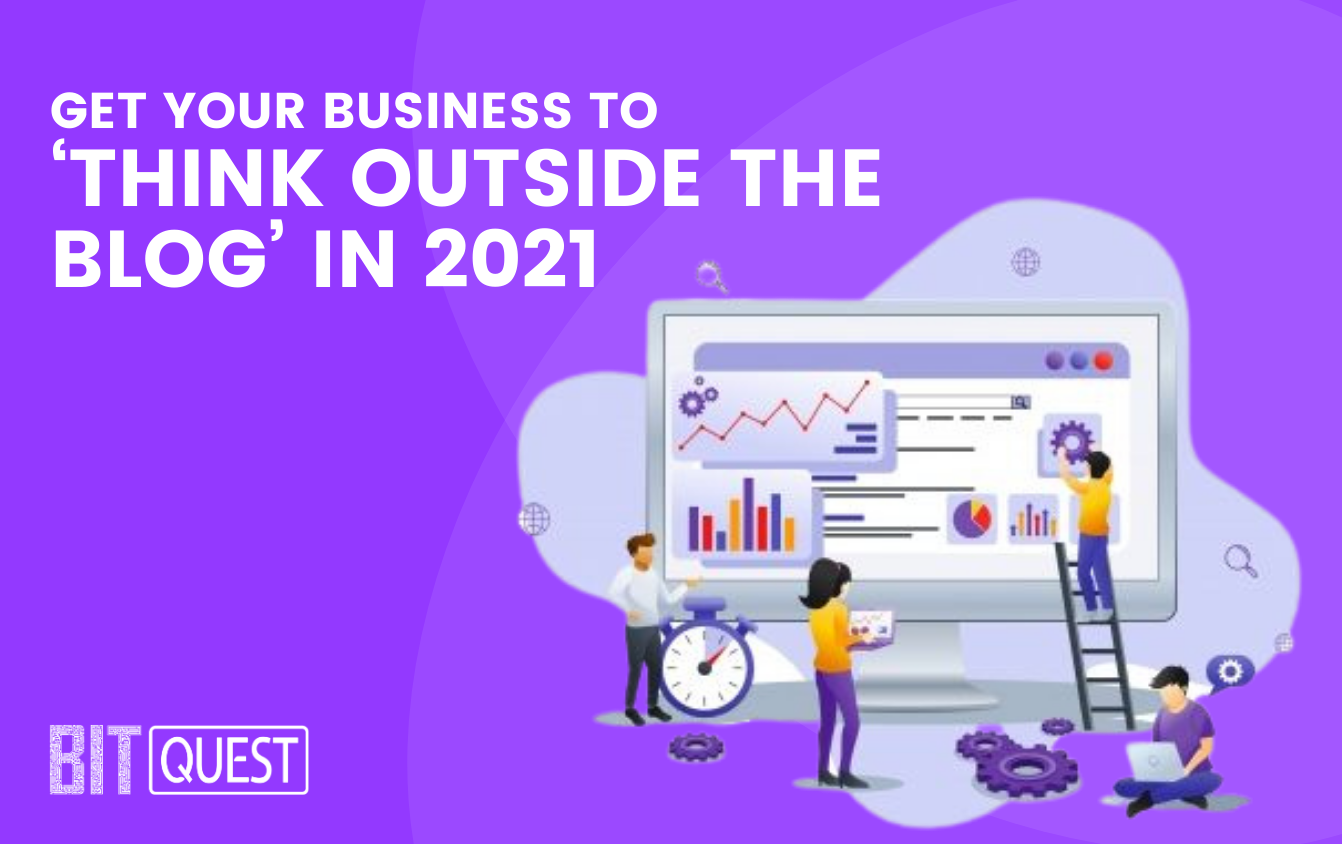 Get Your Business to 'Think Outside the Blog' in 2021