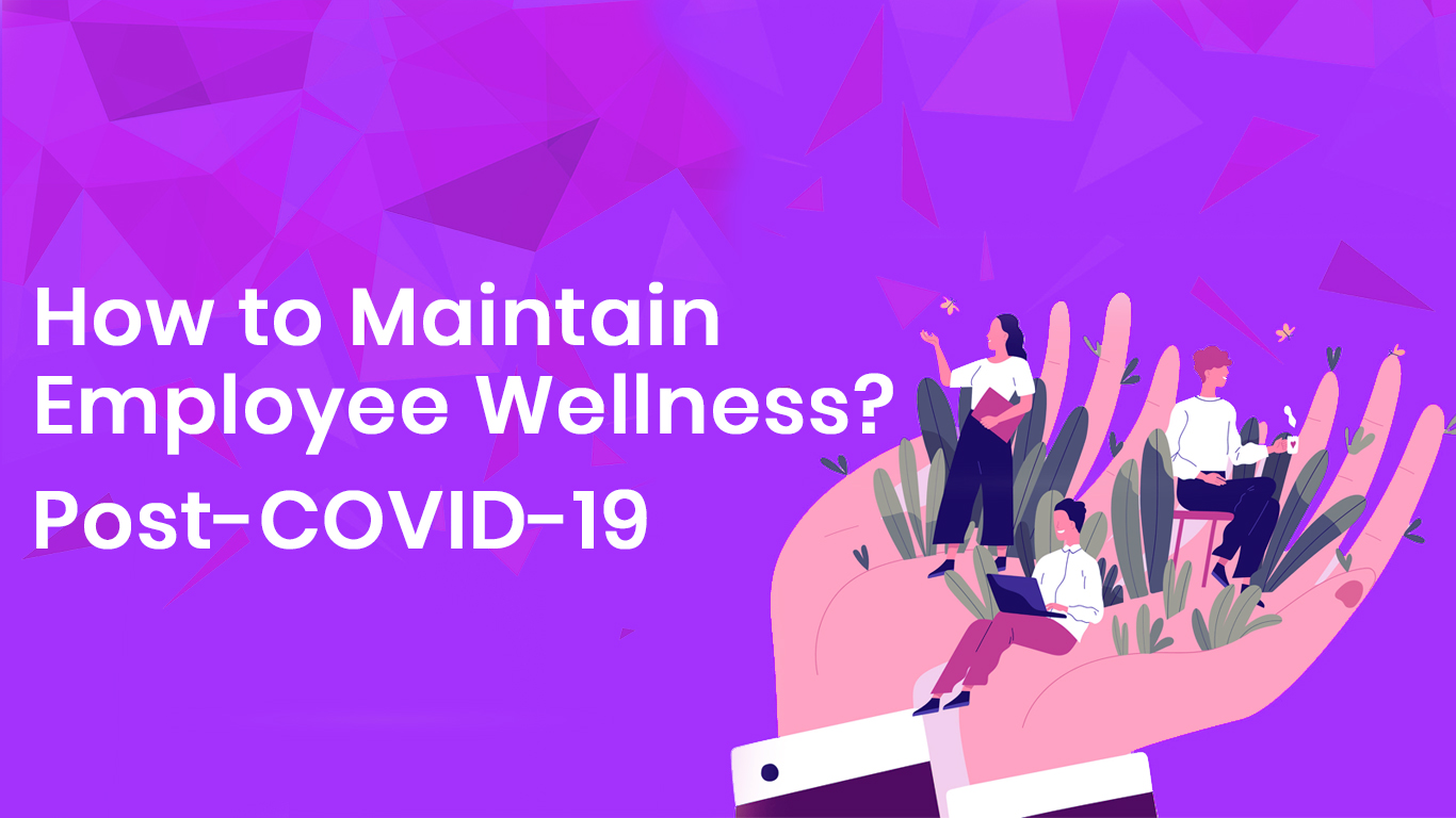 Employee Wellbeing post-COVID19: What measures should a digital marketing company take