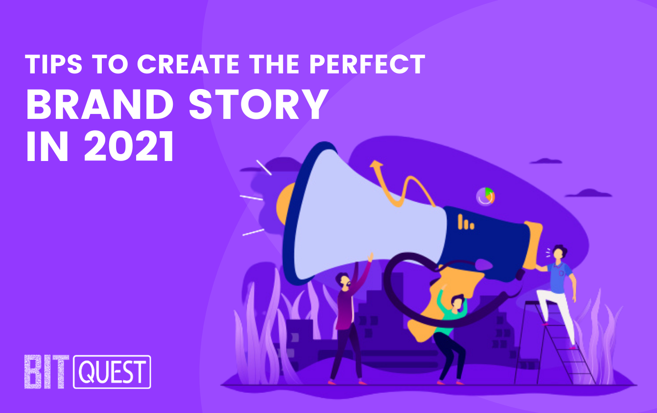 Tips To Create The Perfect Brand Story In 2021