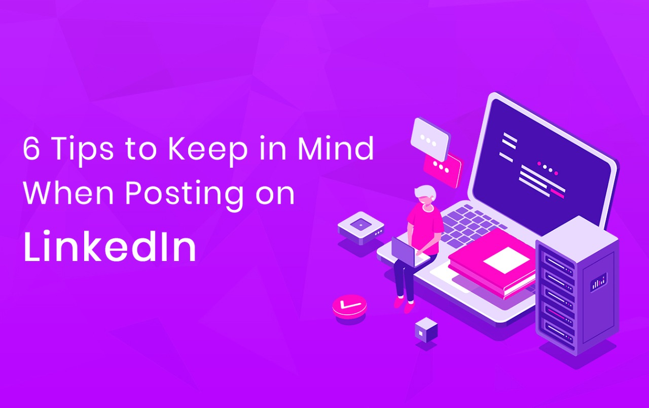 6 things to keep in mind when planning a post for LinkedIn
