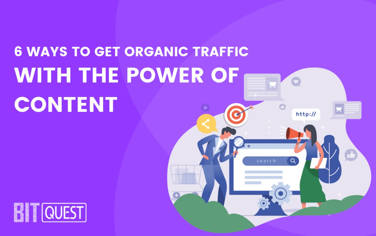 6 Ways to Get Organic Traffic Using the Power of Content