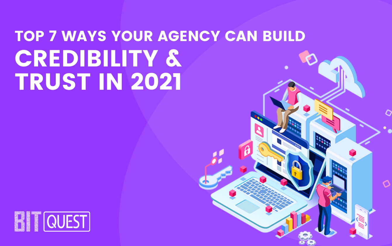 Top 7 Ways Your Agency Can Build Credibility & Trust in 2021