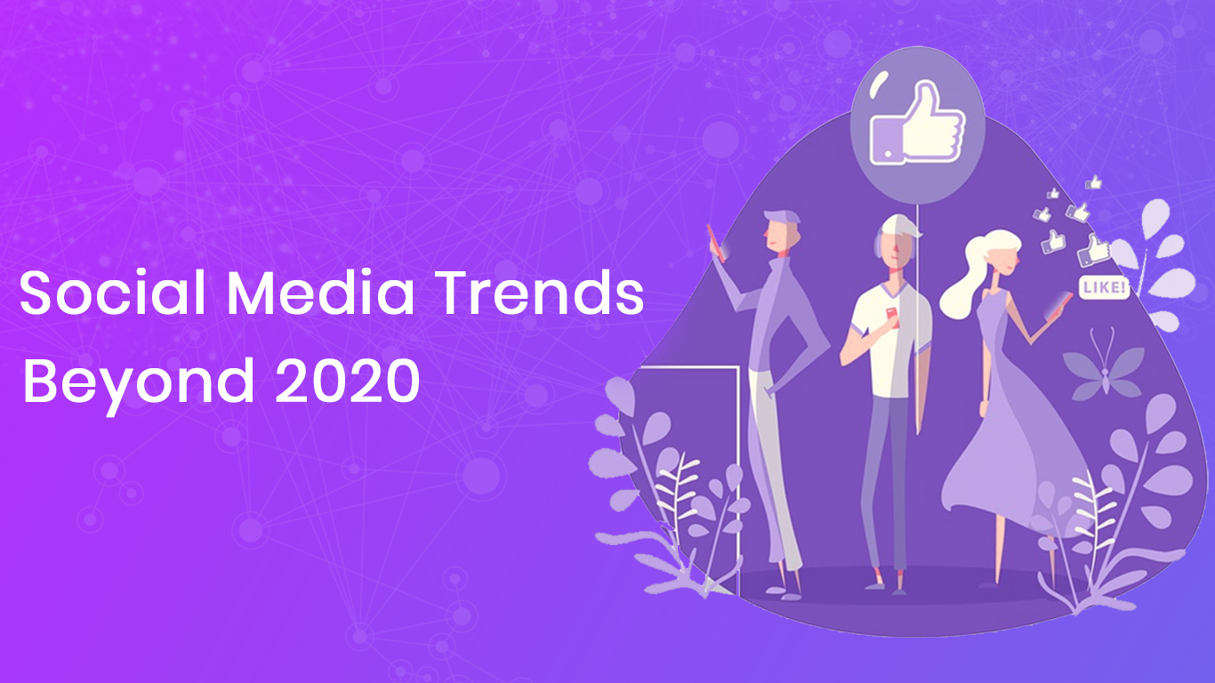 Social Media Marketing Trends That Go Beyond 2020