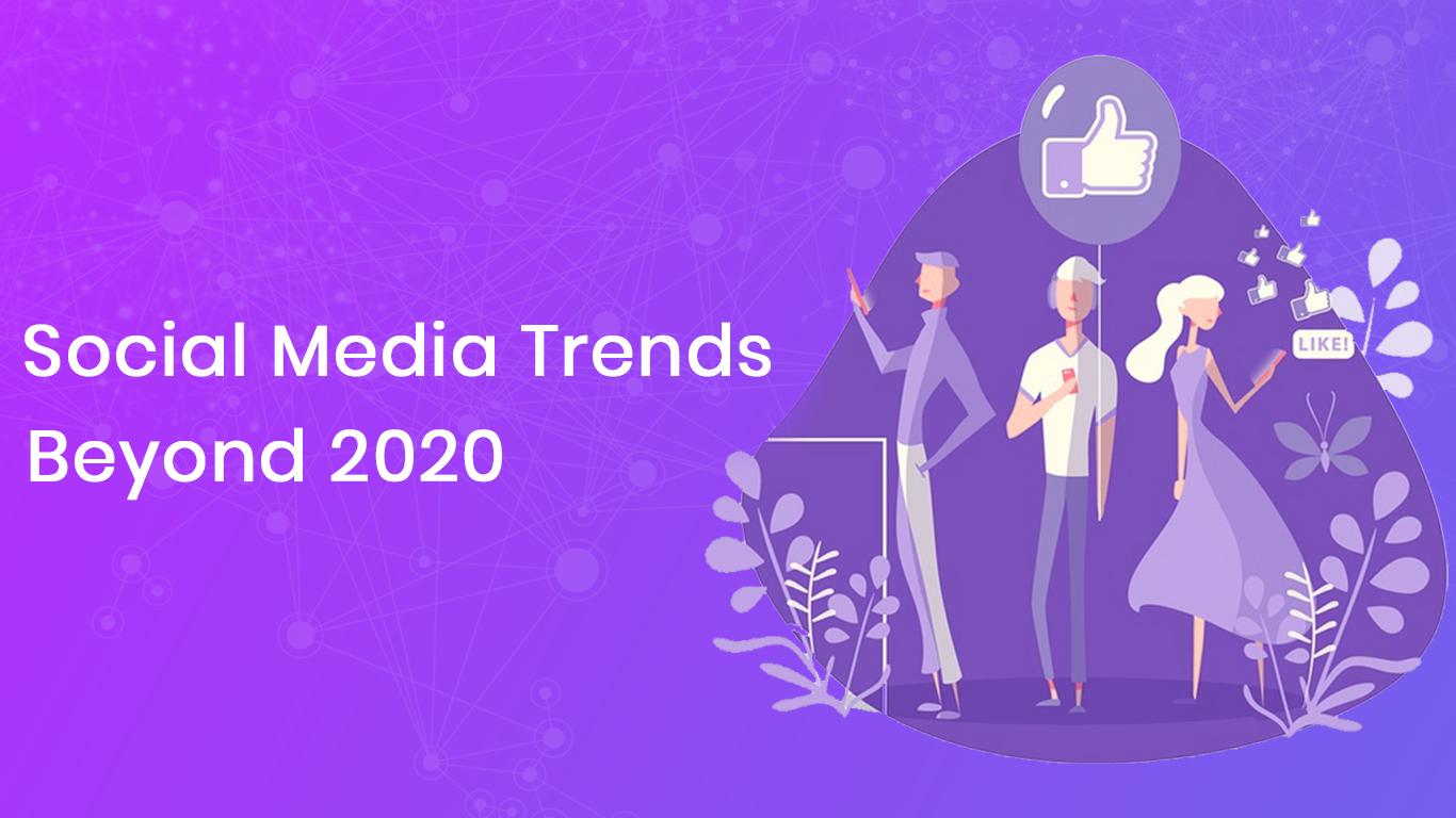 Social Media Marketing Trends That Go Beyond 2020