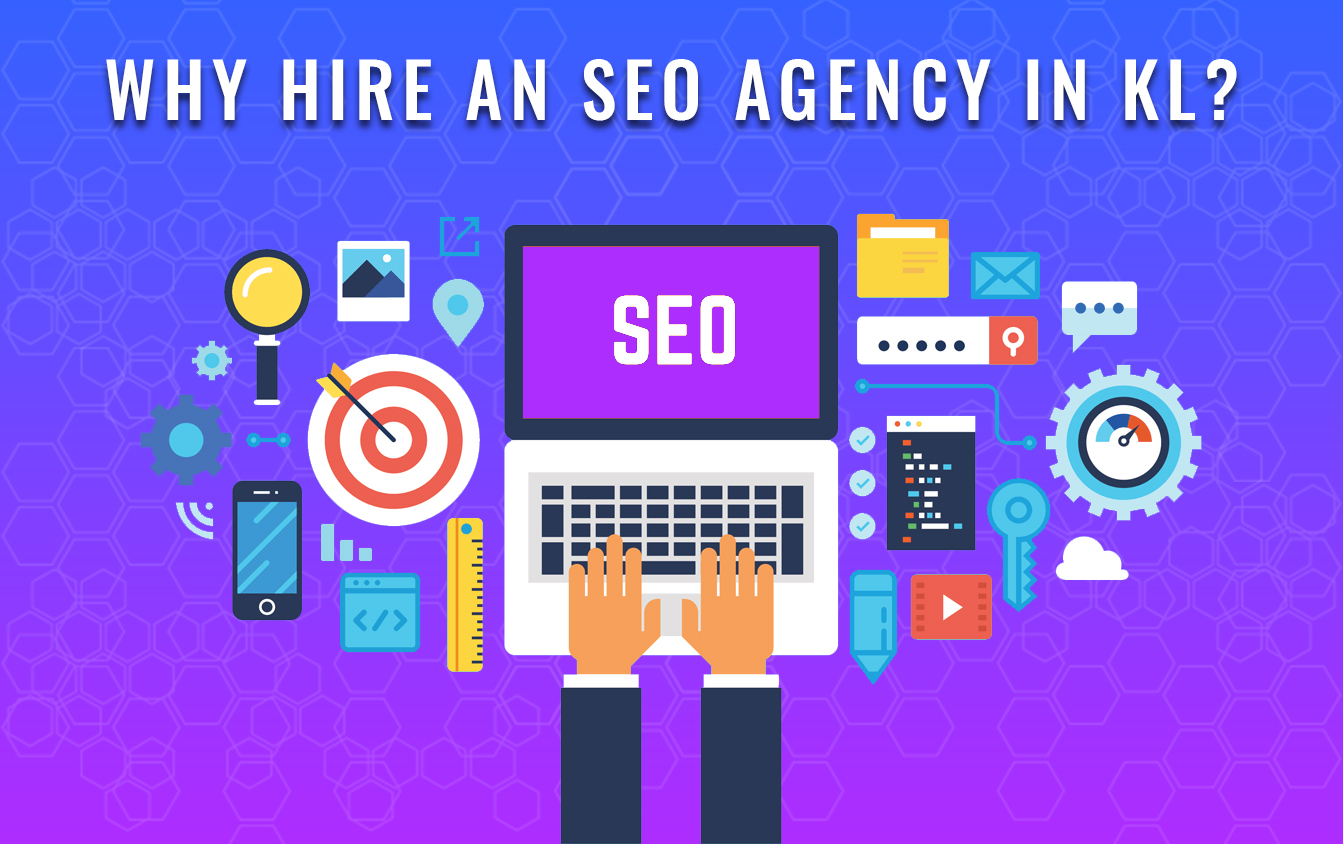Here's why you should appoint a SEO agency in KL