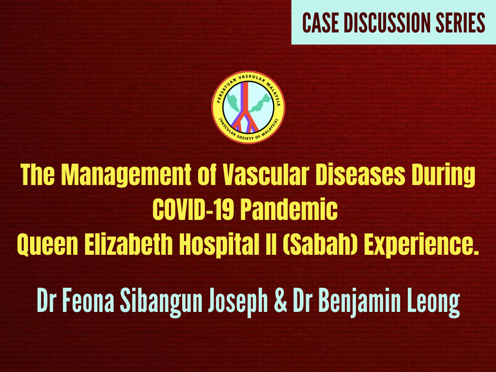 The Management of Vascular Diseases During COVID-19 Pandemic : Queen Elizabeth Hospital II (Sabah) Experience