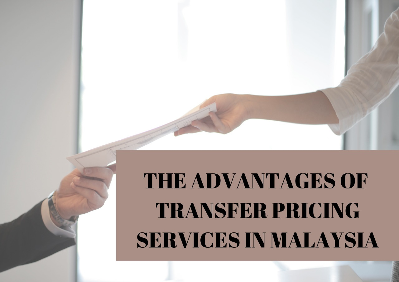 The Advantages of Transfer Pricing Services in Malaysia